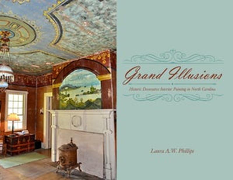 Grand Illusions:Painted Interiors & NC Architecture,9780865264915
