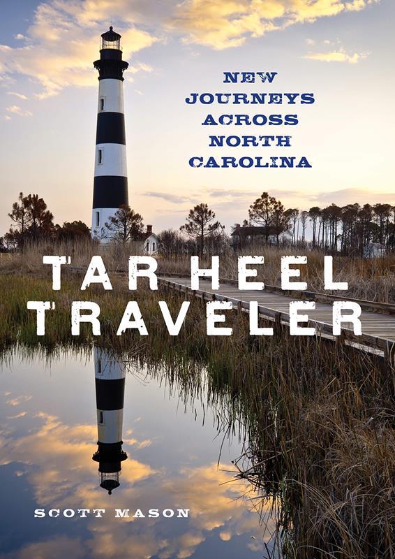 Tar Heel Traveler: New Journeys Across North Carolina,9781493037513