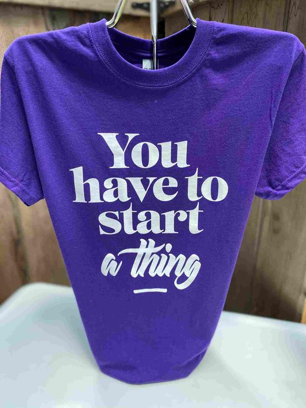 """""""You have to start a thing"""" Tee"""